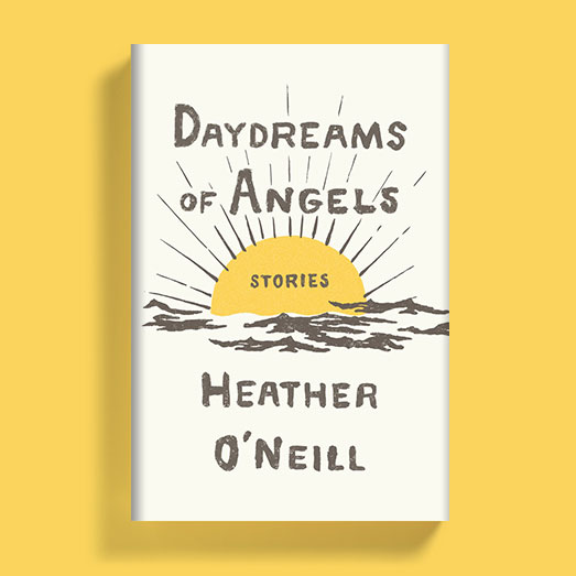 Heather O'Neill - House of SpeakEasy - Daydreams of Angels