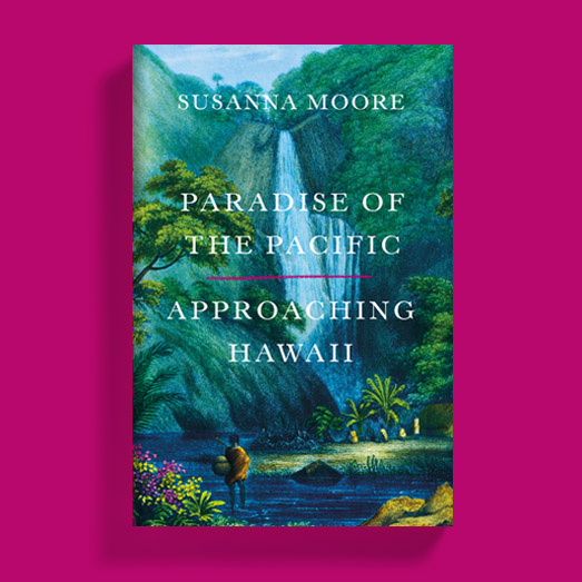 Susanna Moore - Paradise of the Pacific Approaching Hawaii - House of SpeakEasy